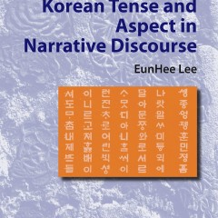 Korean Tense and Aspect in Narrative Discourse, by EunHee Lee